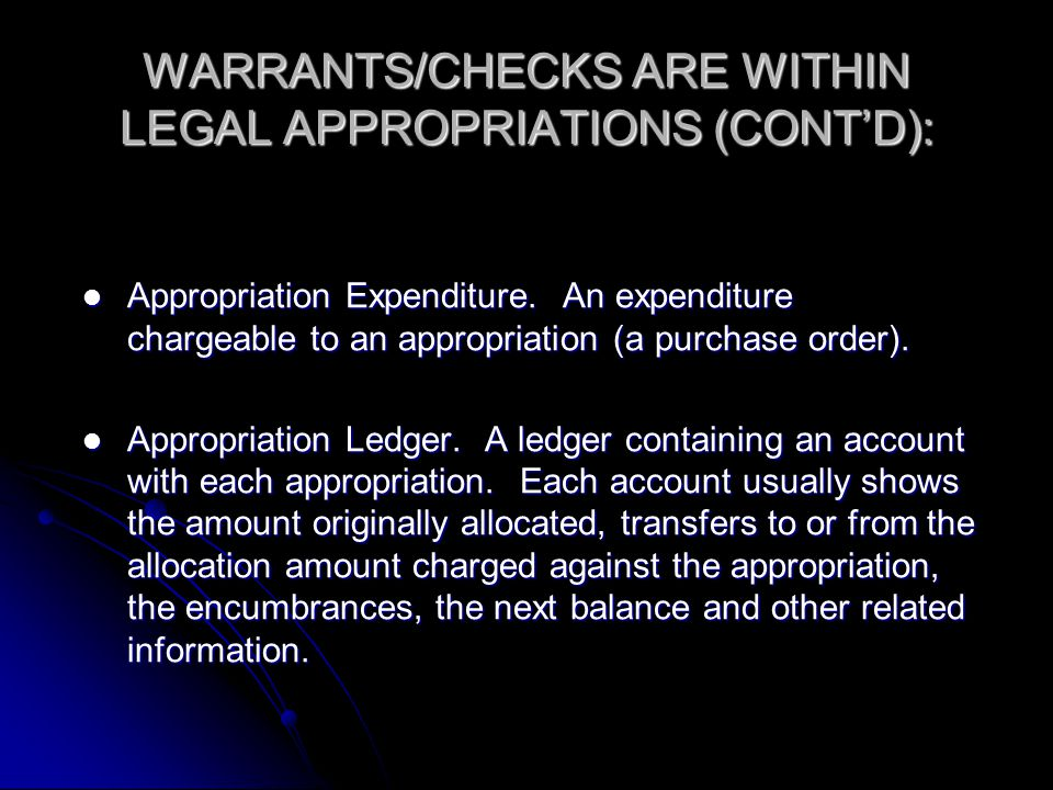 WARRANTS/CHECKS ARE WITHIN LEGAL APPROPRIATIONS (CONT'D): Appropriation Expenditure.
