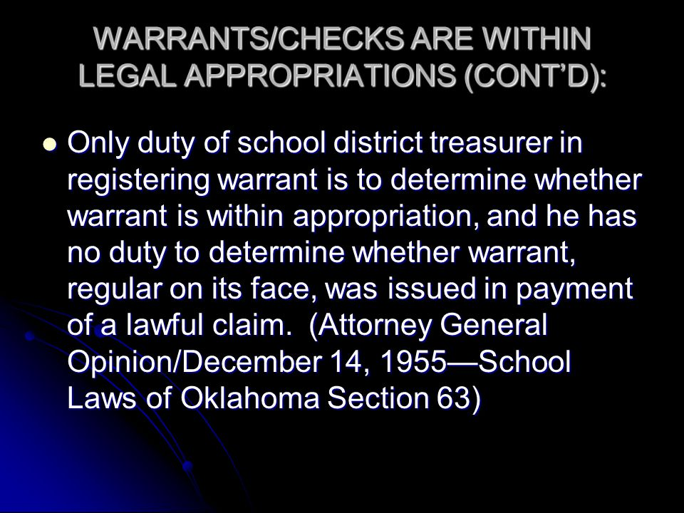 WARRANTS/CHECKS ARE WITHIN LEGAL APPROPRIATIONS (CONT'D): Only duty of school district treasurer in registering warrant is to determine whether warrant is within appropriation, and he has no duty to determine whether warrant, regular on its face, was issued in payment of a lawful claim.