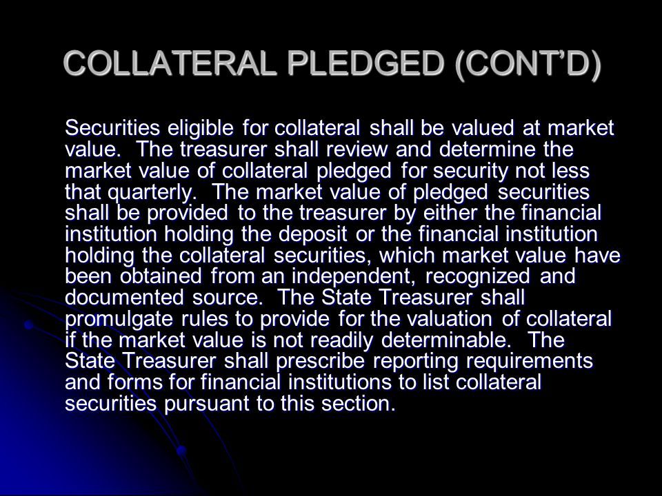 COLLATERAL PLEDGED (CONT'D) Securities eligible for collateral shall be valued at market value.