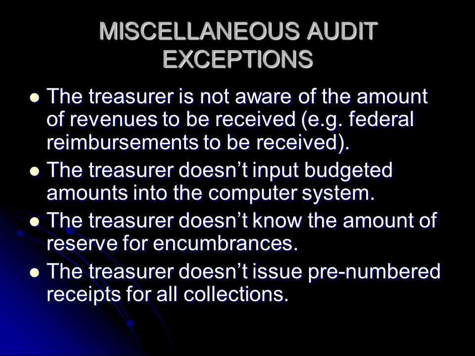 MISCELLANEOUS AUDIT EXCEPTIONS The treasurer is not aware of the amount of revenues to be received (e.g.