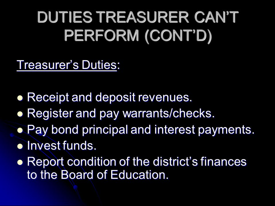 DUTIES TREASURER CAN'T PERFORM (CONT'D) Treasurer's Duties: Receipt and deposit revenues.