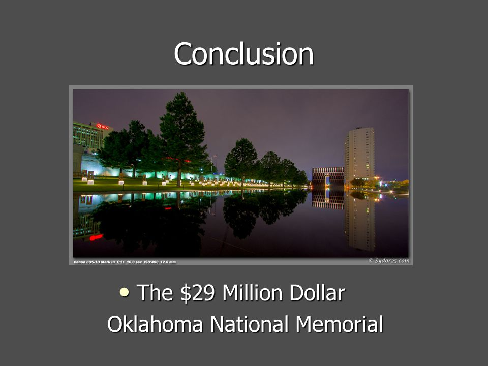 Conclusion The $29 Million Dollar Oklahoma National Memorial