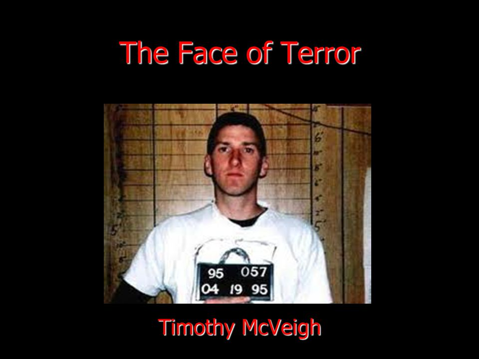 The Face of Terror Timothy McVeigh