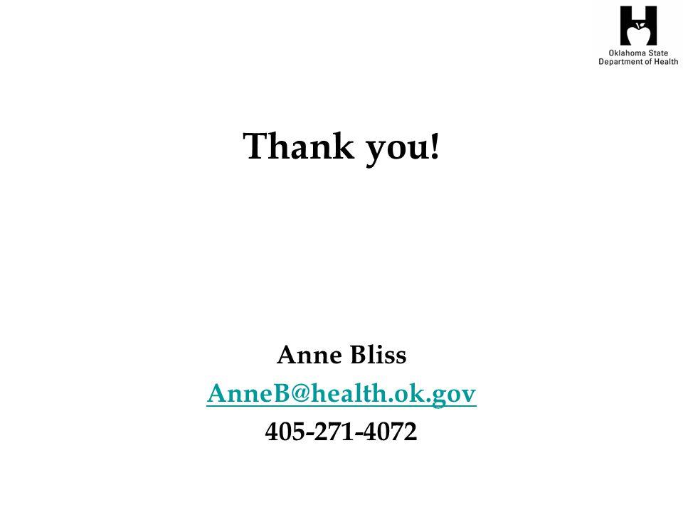 Thank you! Anne Bliss AnneB@health.ok.gov 405-271-4072