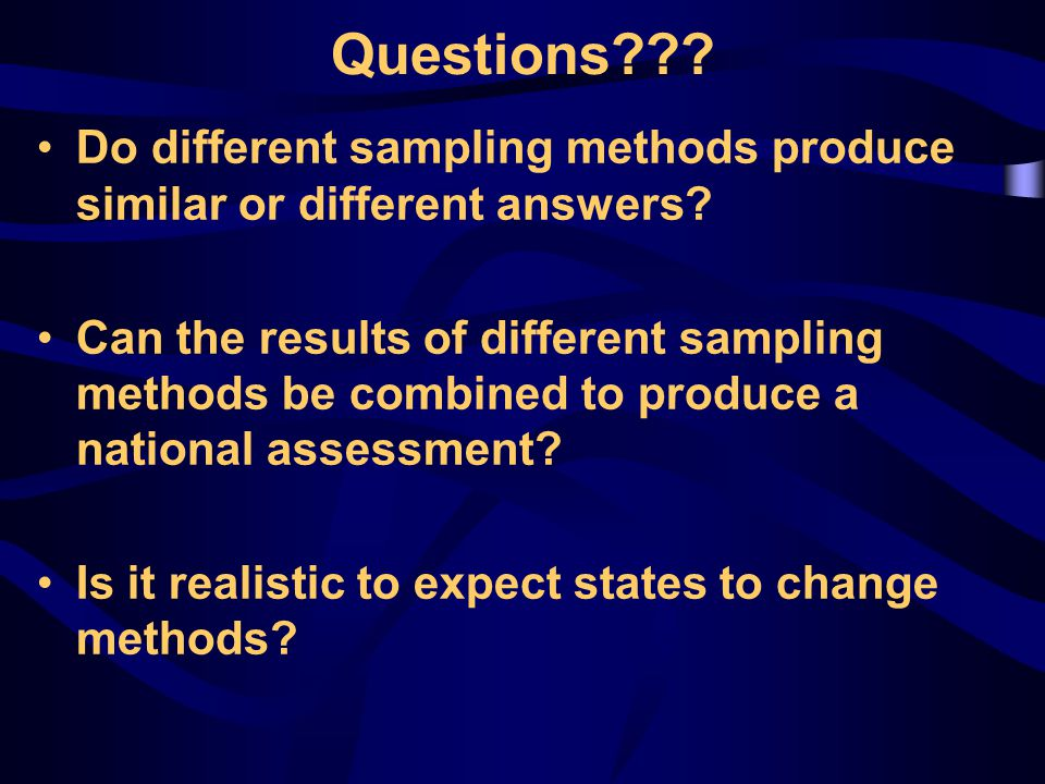Questions . Do different sampling methods produce similar or different answers.