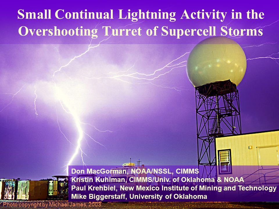 Small Continual Lightning Activity in the Overshooting Turret of Supercell Storms Photo copyright by Michael James, 2003 Don MacGorman, NOAA/NSSL, CIM