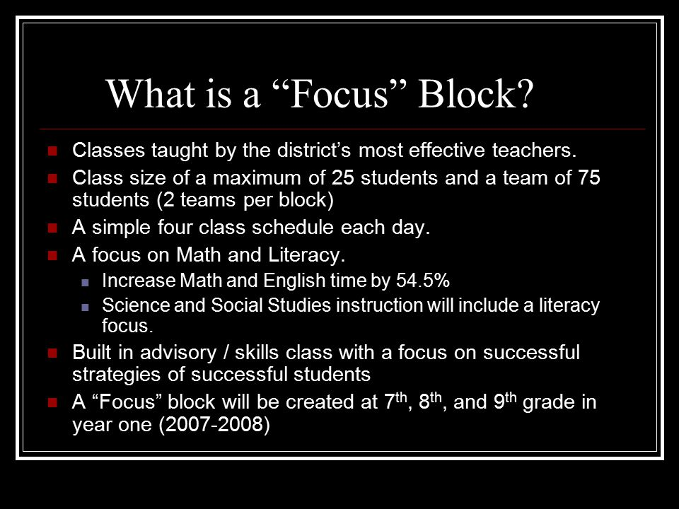 What is a Focus Block. Classes taught by the district's most effective teachers.