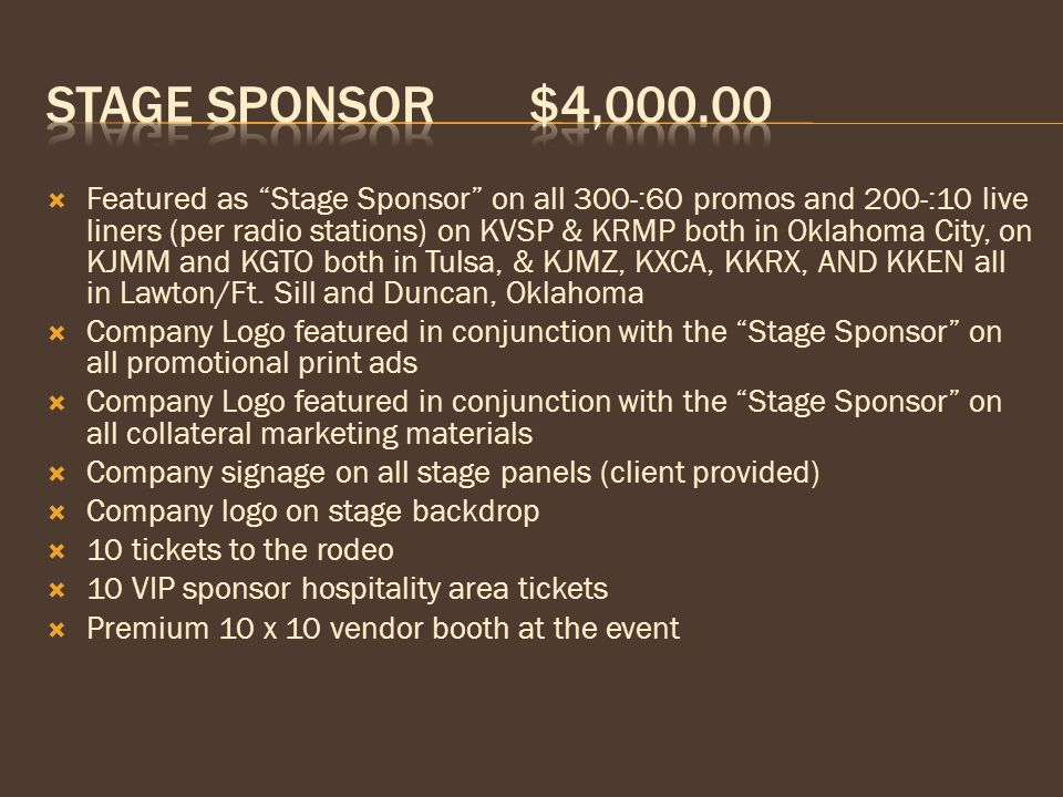  Featured as Stage Sponsor on all 300-:60 promos and 200-:10 live liners (per radio stations) on KVSP & KRMP both in Oklahoma City, on KJMM and KGTO both in Tulsa, & KJMZ, KXCA, KKRX, AND KKEN all in Lawton/Ft.