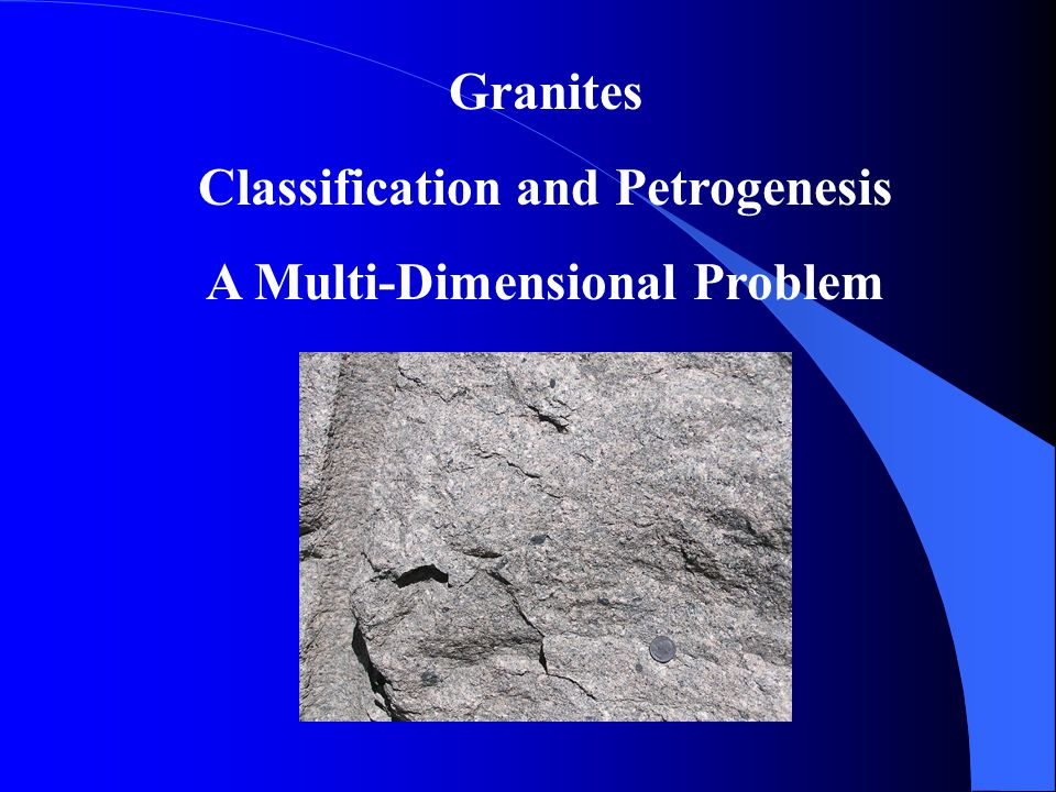 Granites Classification and Petrogenesis A Multi-Dimensional Problem