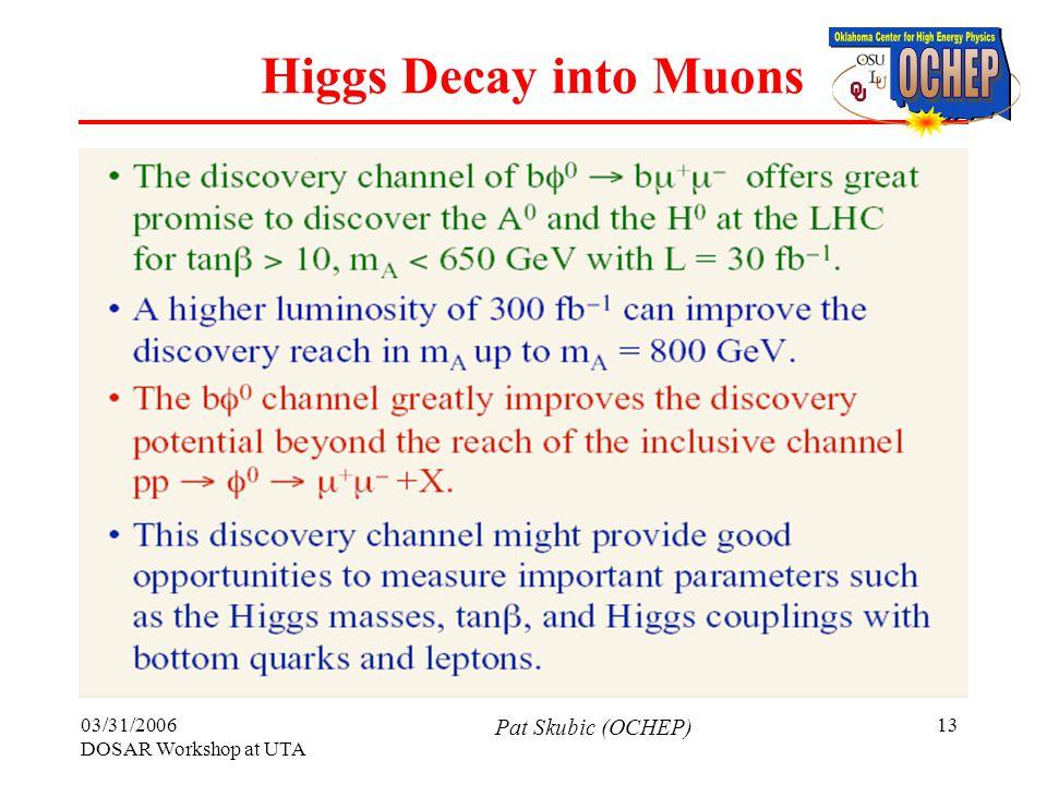 03/31/2006 DOSAR Workshop at UTA Pat Skubic (OCHEP) 13 Higgs Decay into Muons