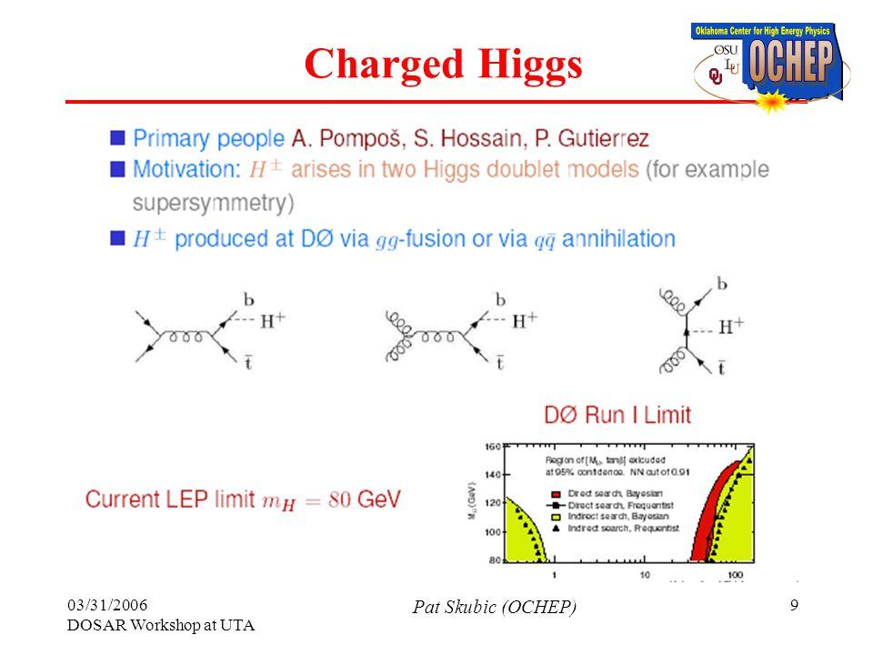 03/31/2006 DOSAR Workshop at UTA Pat Skubic (OCHEP) 9 Charged Higgs