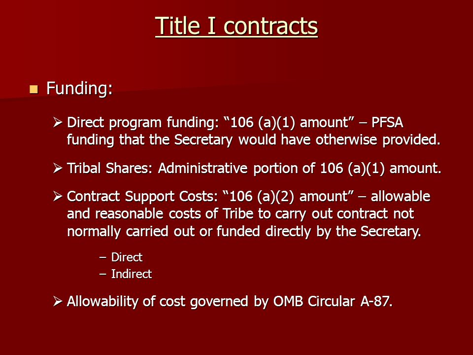 "Funding: Funding:  Direct program funding: ""106 (a)(1) amount"" – PFSA funding that the Secretary would have otherwise provided.  Tribal Shares: Admi"