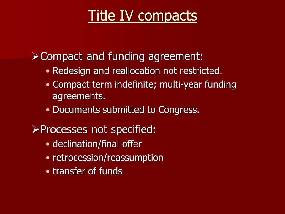 Title IV compacts  Compact and funding agreement: Redesign and reallocation not restricted.Redesign and reallocation not restricted. Compact term ind