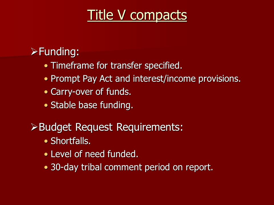 Title V compacts  Funding: Timeframe for transfer specified.Timeframe for transfer specified. Prompt Pay Act and interest/income provisions.Prompt Pa