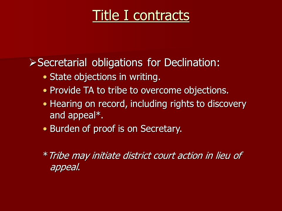  Secretarial obligations for Declination: State objections in writing.State objections in writing. Provide TA to tribe to overcome objections.Provide
