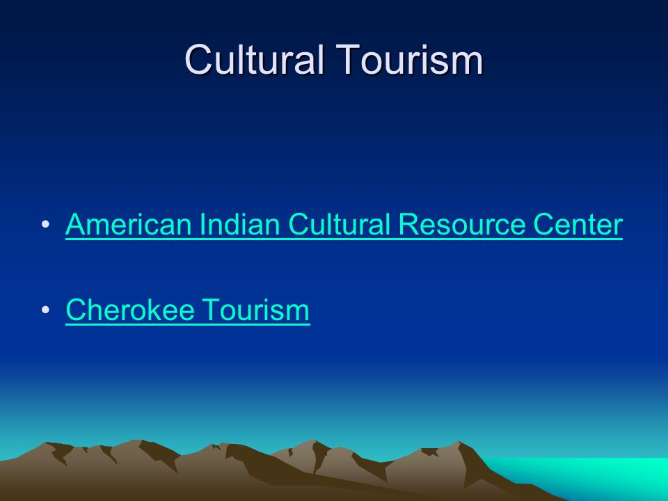 Cultural Tourism American Indian Cultural Resource Center Cherokee Tourism