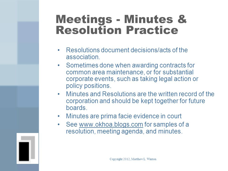 Meetings - Minutes & Resolution Practice Resolutions document decisions/acts of the association.