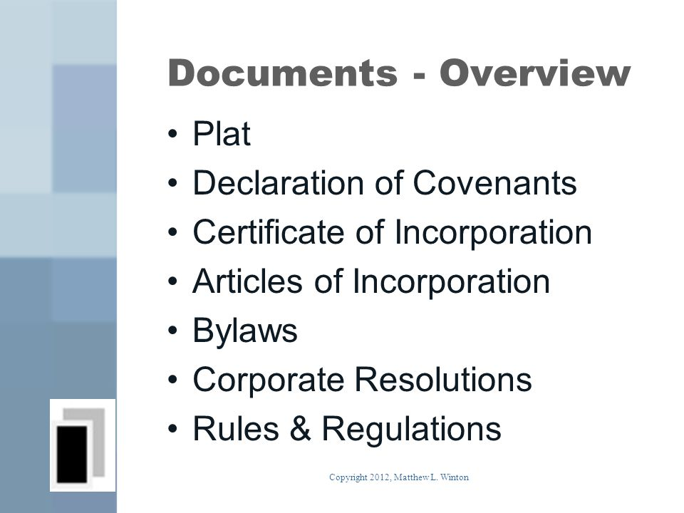 Documents - Overview Plat Declaration of Covenants Certificate of Incorporation Articles of Incorporation Bylaws Corporate Resolutions Rules & Regulations Copyright 2012, Matthew L.