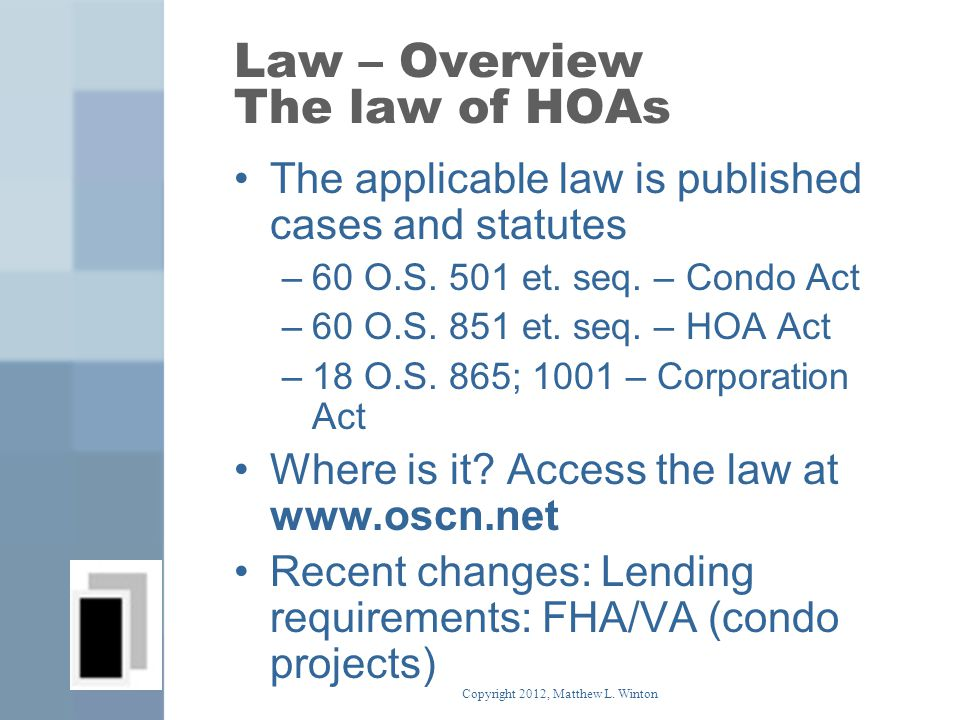 Law – Overview The law of HOAs The applicable law is published cases and statutes –60 O.S.