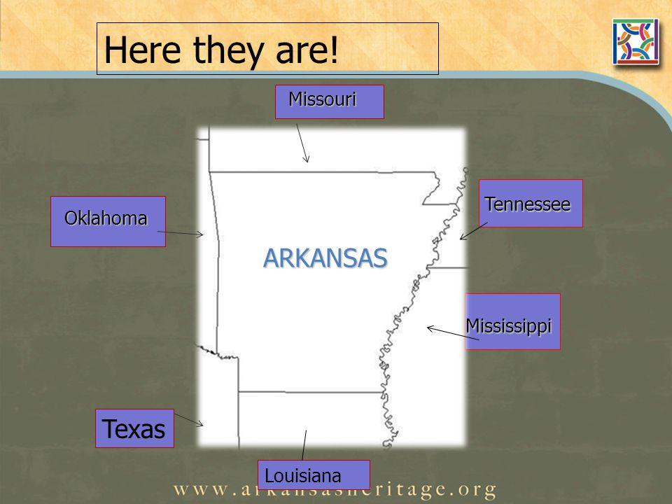 Missouri Tennessee Mississippi Oklahoma ARKANSAS Here they are! Louisiana Texas
