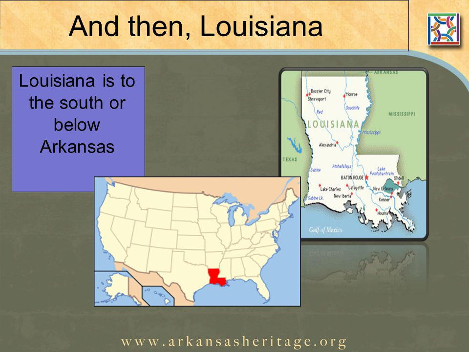 And then, Louisiana Louisiana is to the south or below Arkansas
