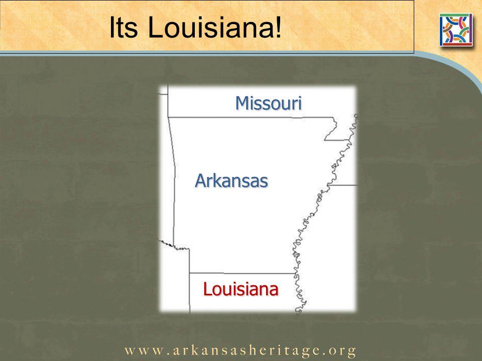 Its Louisiana! Missouri Arkansas Louisiana