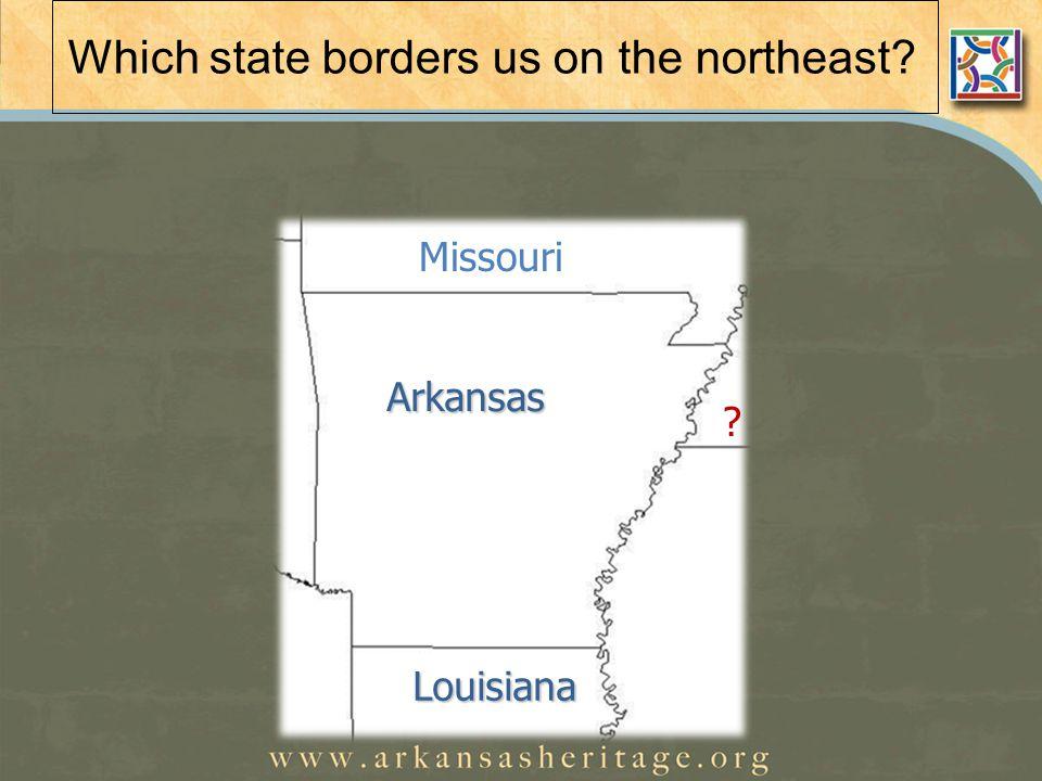 Which state borders us on the northeast Arkansas Louisiana Missouri
