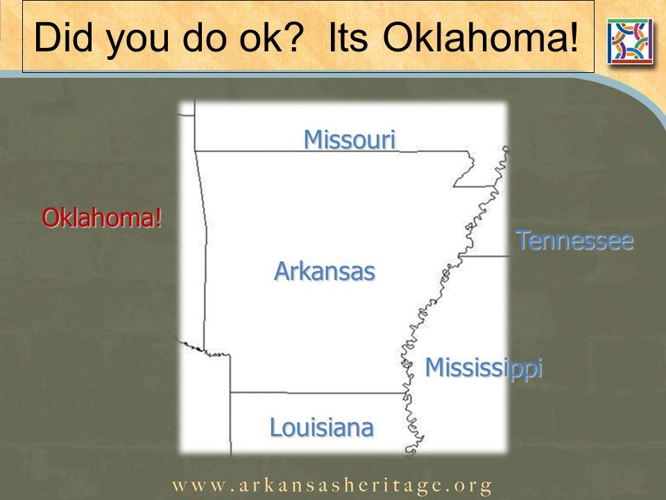 Did you do ok. Its Oklahoma.