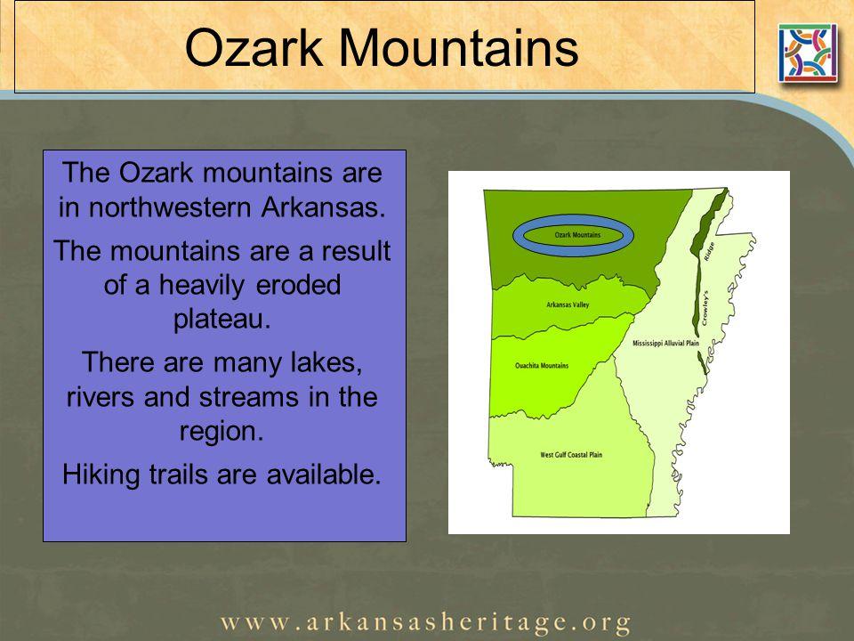 Ozark Mountains The Ozark mountains are in northwestern Arkansas.