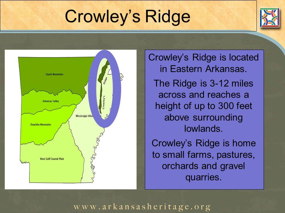 Crowley's Ridge Crowley's Ridge is located in Eastern Arkansas.