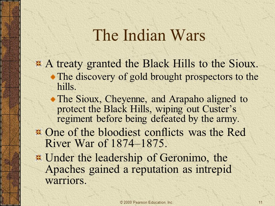 The Indian Wars A treaty granted the Black Hills to the Sioux. The discovery of gold brought prospectors to the hills. The Sioux, Cheyenne, and Arapah