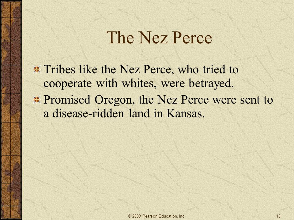 The Nez Perce Tribes like the Nez Perce, who tried to cooperate with whites, were betrayed. Promised Oregon, the Nez Perce were sent to a disease-ridd