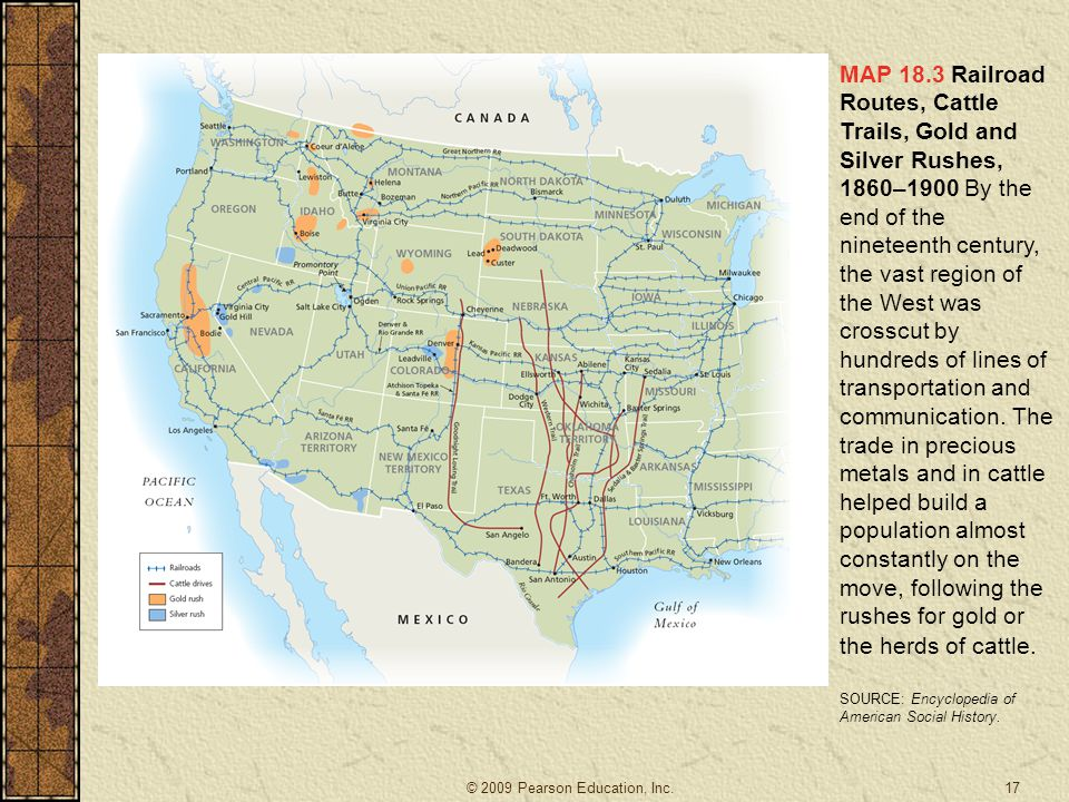 MAP 18.3 Railroad Routes, Cattle Trails, Gold and Silver Rushes, 1860–1900 By the end of the nineteenth century, the vast region of the West was cross