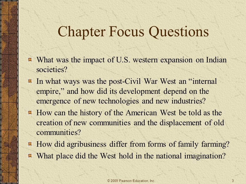 """Chapter Focus Questions What was the impact of U.S. western expansion on Indian societies? In what ways was the post-Civil War West an """"internal empir"""