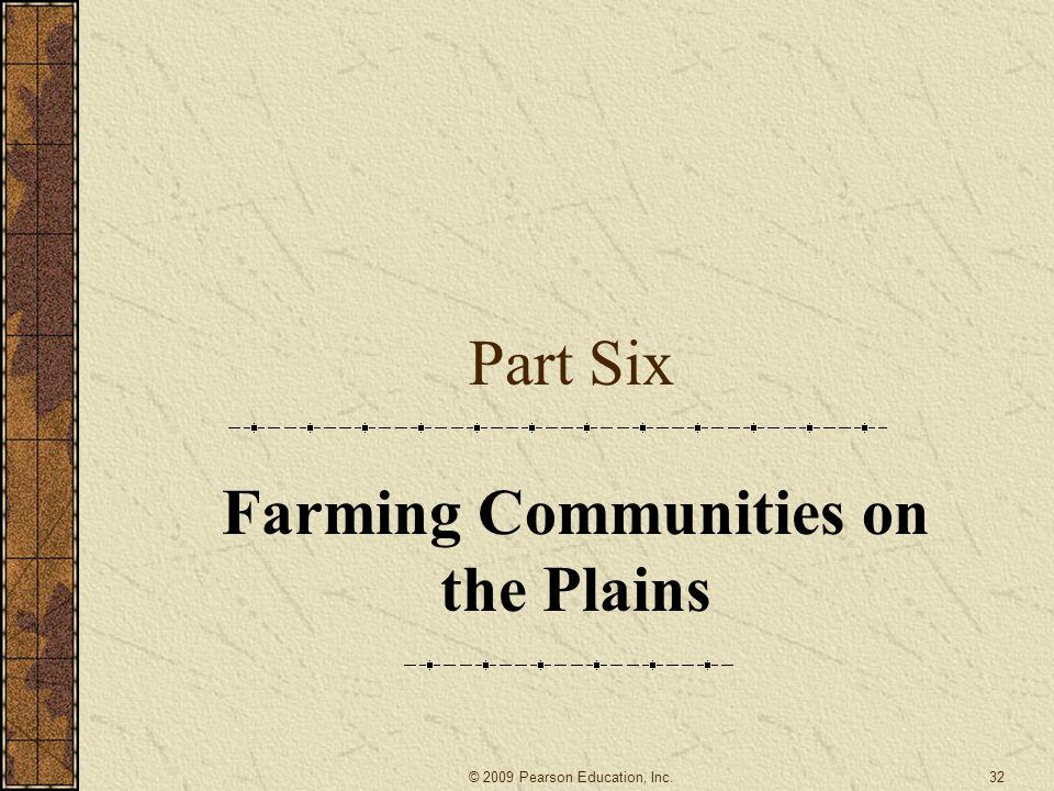 Part Six Farming Communities on the Plains 32© 2009 Pearson Education, Inc.