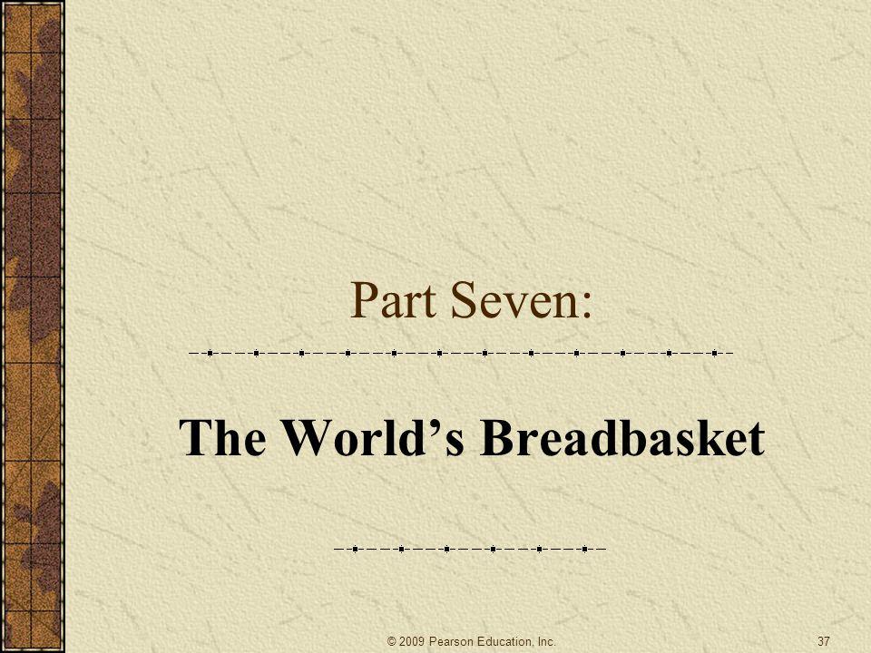 Part Seven: The World's Breadbasket 37© 2009 Pearson Education, Inc.