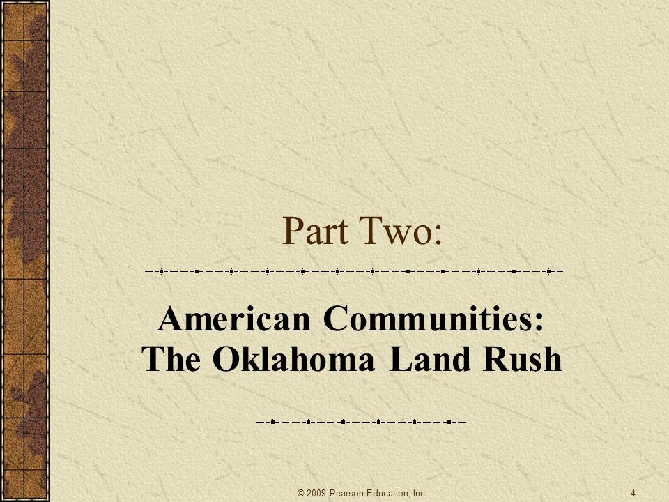 Part Two: American Communities: The Oklahoma Land Rush 4© 2009 Pearson Education, Inc.
