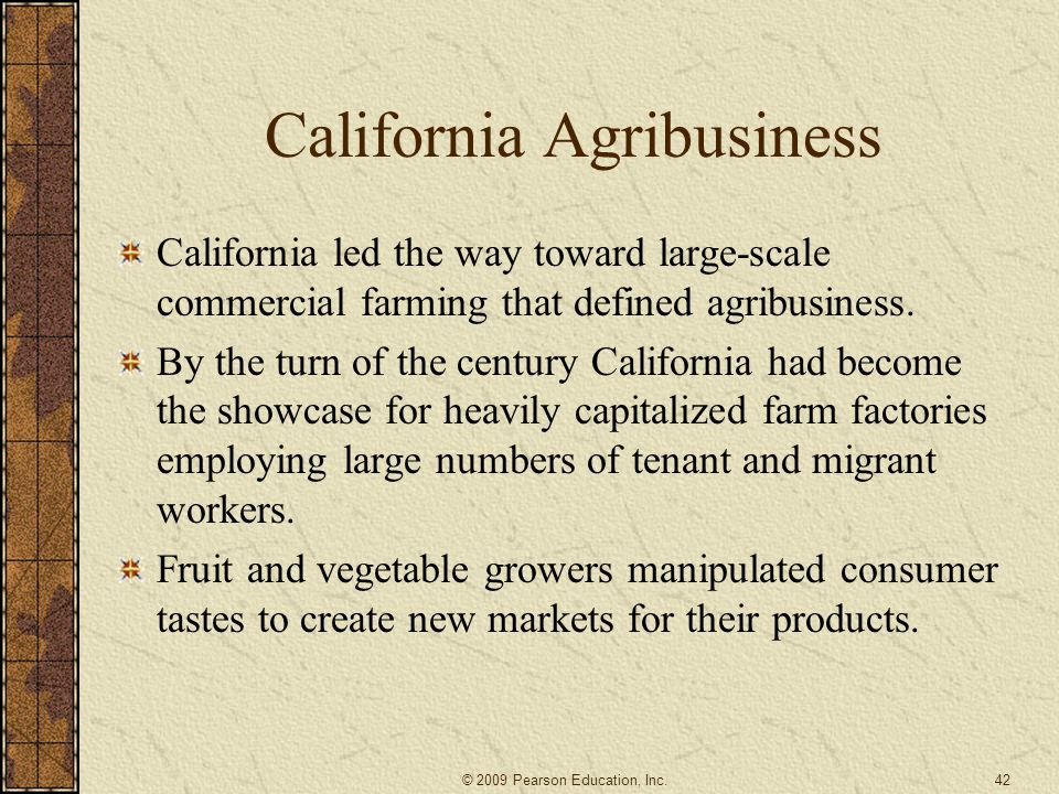 California Agribusiness California led the way toward large-scale commercial farming that defined agribusiness. By the turn of the century California