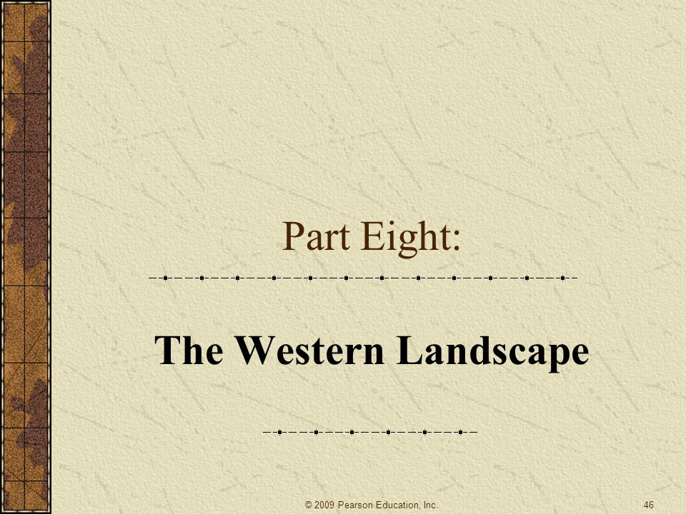 Part Eight: The Western Landscape 46© 2009 Pearson Education, Inc.