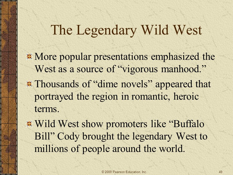 """The Legendary Wild West More popular presentations emphasized the West as a source of """"vigorous manhood."""" Thousands of """"dime novels"""" appeared that por"""