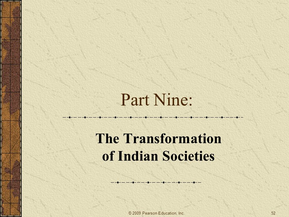 Part Nine: The Transformation of Indian Societies 52© 2009 Pearson Education, Inc.