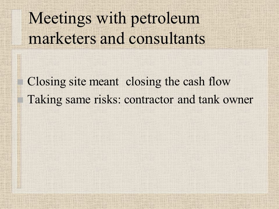 Stakeholder Involvement n Auditors look at dollars being spent and PFP n Consultants did not like the idea n Tank owners loved the idea