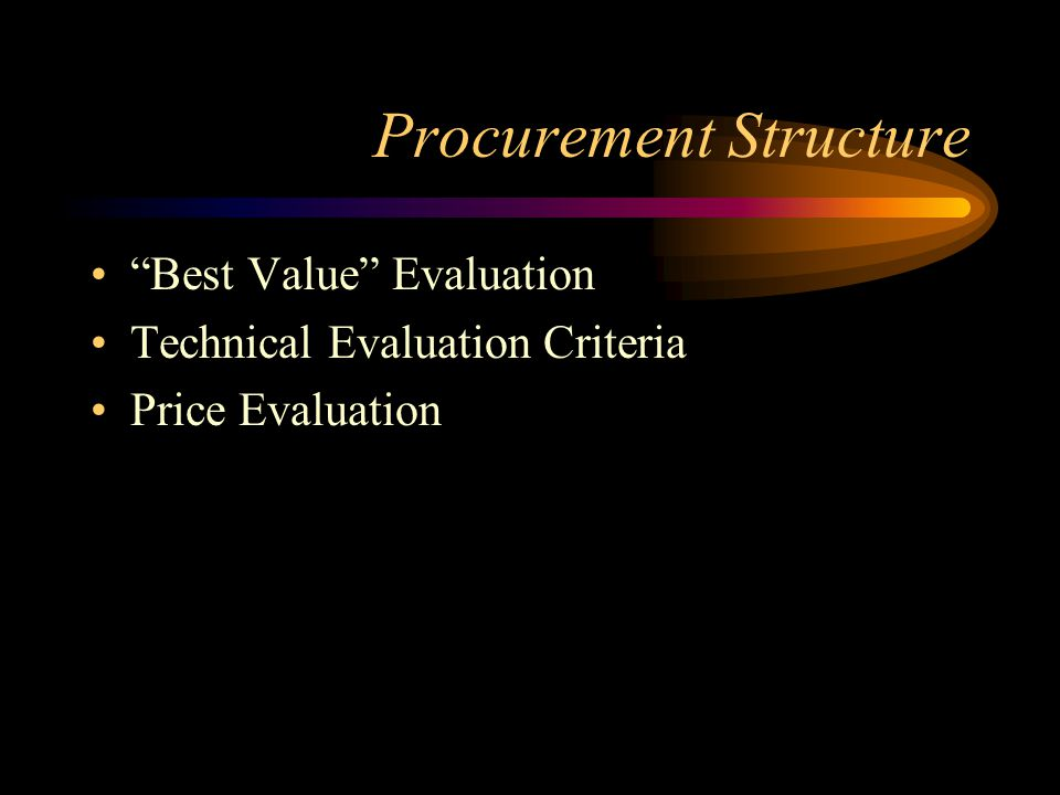 "Procurement Structure ""Best Value"" Evaluation Technical Evaluation Criteria Price Evaluation"