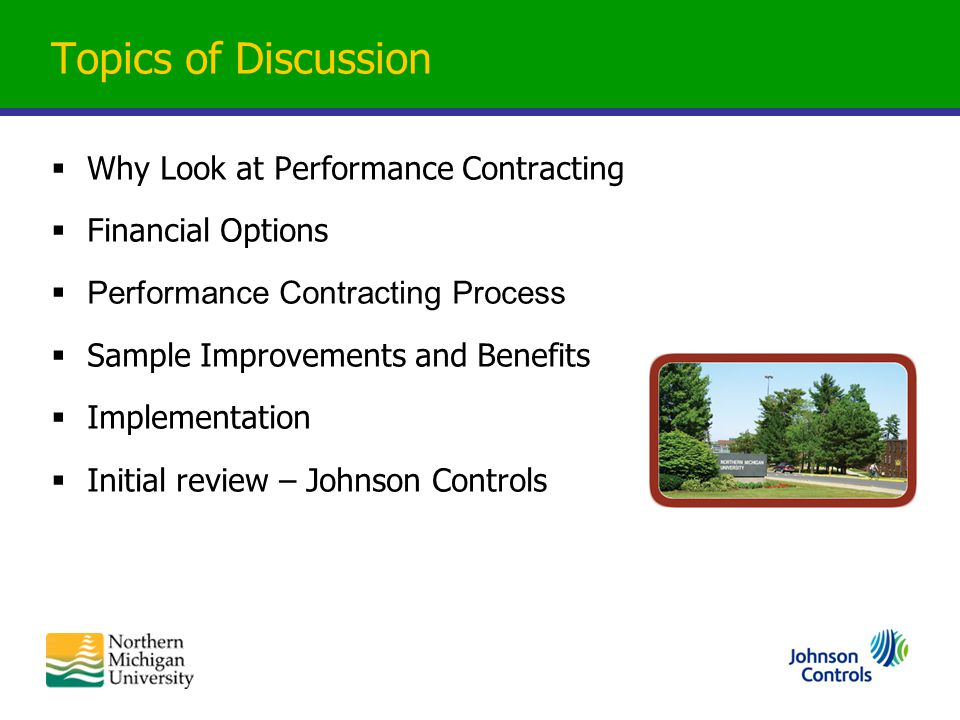 Topics of Discussion  Why Look at Performance Contracting  Financial Options  Performance Contracting Process  Sample Improvements and Benefits 