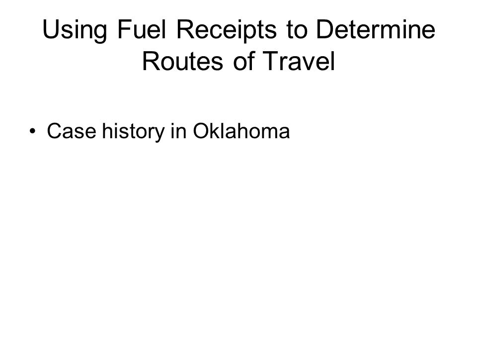 Using Fuel Receipts to Determine Routes of Travel Case history in Oklahoma