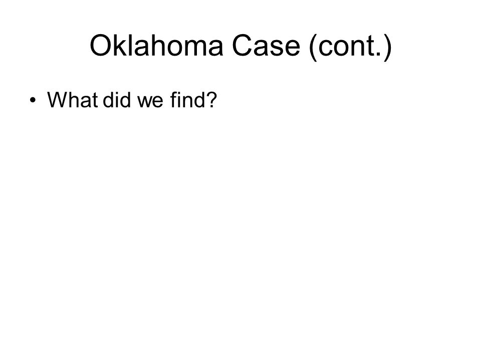 Oklahoma Case (cont.) What did we find