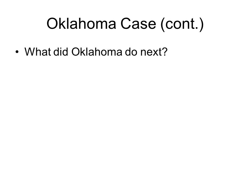 Oklahoma Case (cont.) What did Oklahoma do next