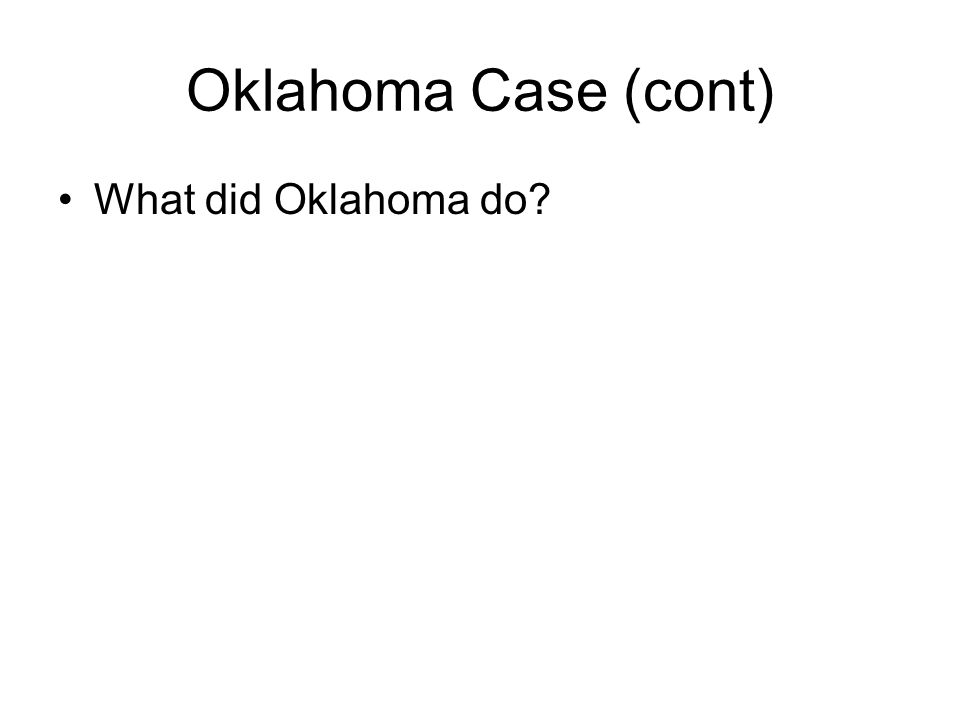 Oklahoma Case (cont) What did Oklahoma do