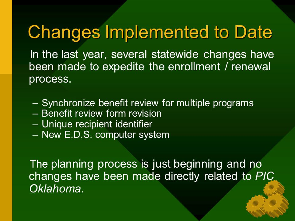 Changes Implemented to Date In the last year, several statewide changes have been made to expedite the enrollment / renewal process. –Synchronize bene