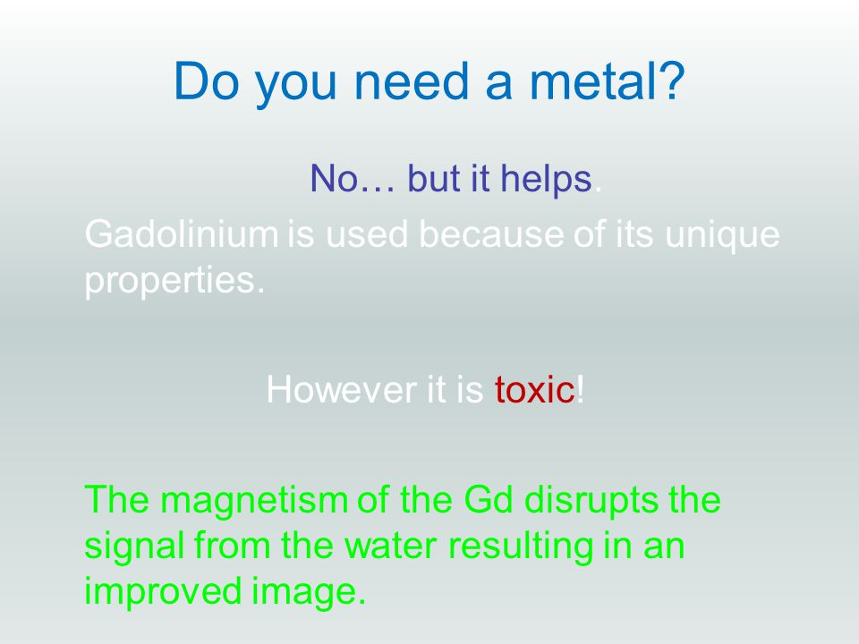 Do you need a metal. No… but it helps. Gadolinium is used because of its unique properties.